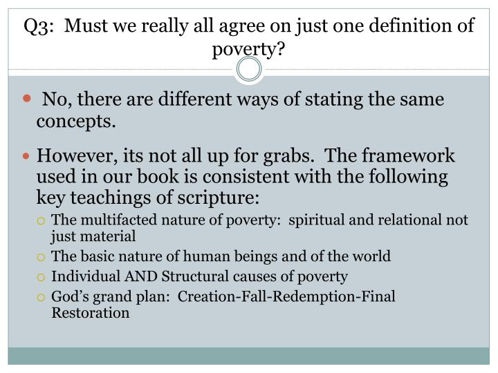 Q3:  Must we really all agree on just one definition of poverty?