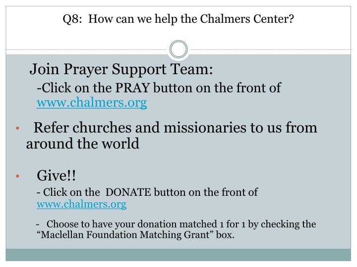 Q8:  How can we help the Chalmers Center?