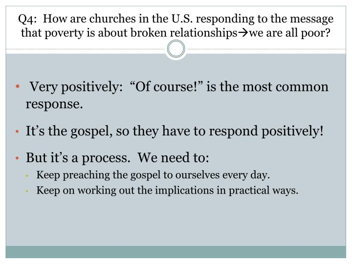 Q4:  How are churches in the U.S. responding to the message that poverty is about broken relationships