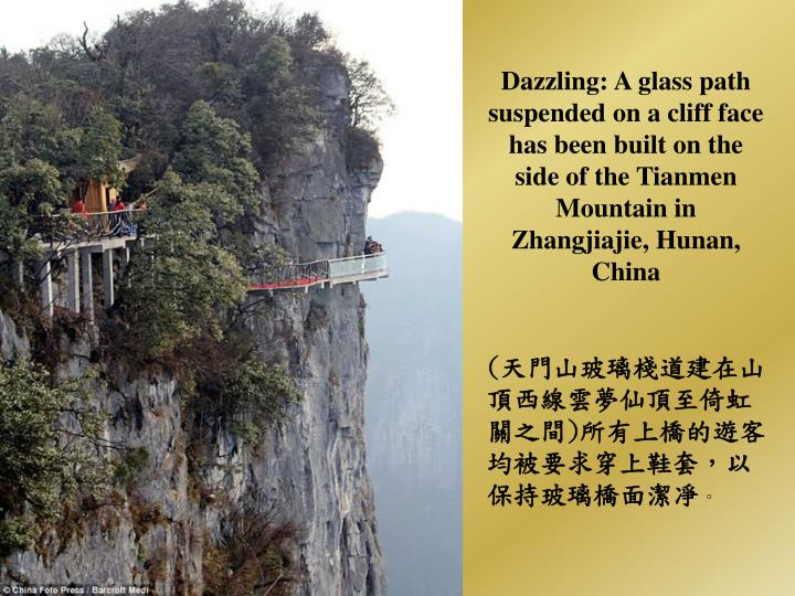 Dazzling: A glass path suspended on a cliff face has been built on the side of the Tianmen Mountain ...