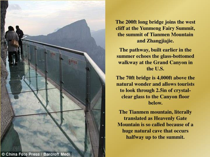 The 200ft long bridge joins the west cliff at the Yunmeng Fairy Summit, the summit of Tianmen Mountain and Zhangjiajie.