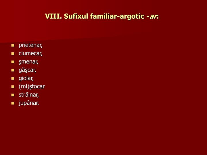 VIII. Sufixul familiar-argotic