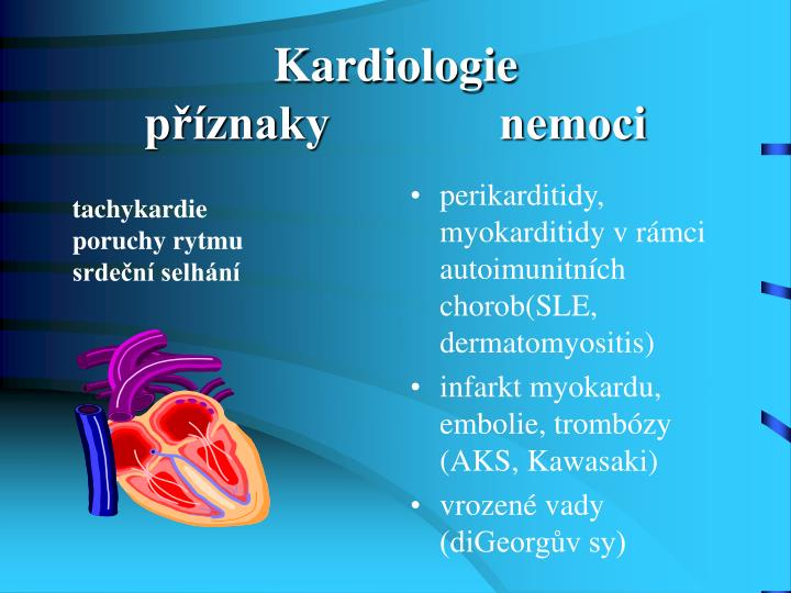 perikarditidy, myokarditidy v rámci autoimunitních chorob(SLE, dermatomyositis)