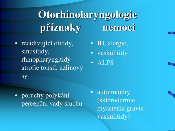 recidivující otitidy, sinusitidy, rhinopharyngitidy atrofie tonsil, uzlinový sy