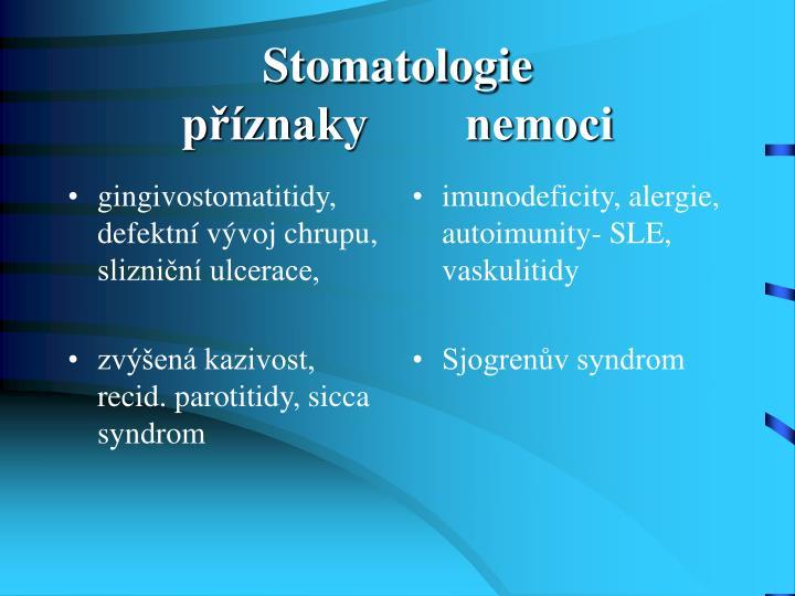 gingivostomatitidy, defektní vývoj chrupu, slizniční ulcerace,