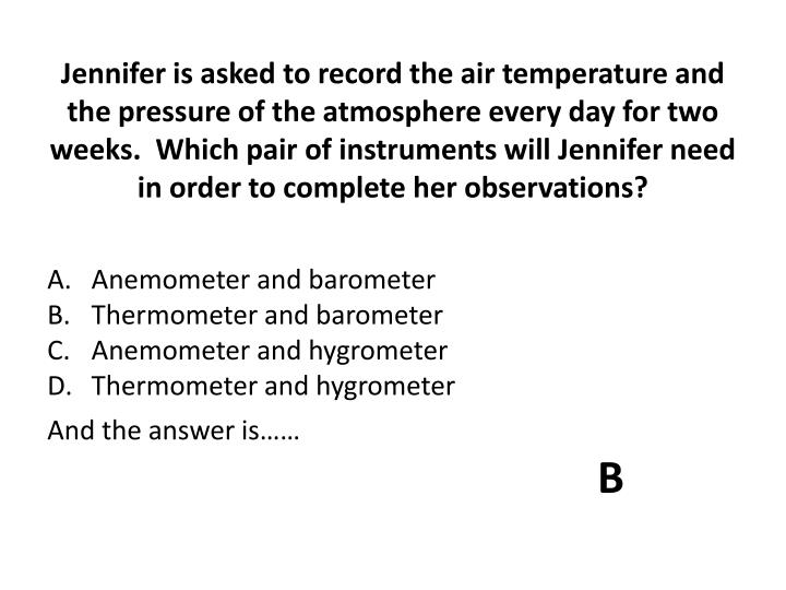 Jennifer is asked to record the air temperature and the pressure of the atmosphere every day for two weeks.  Which pair of instruments will Jennifer need in order to complete her observations?