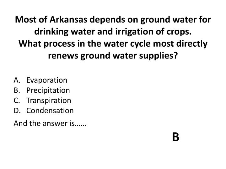 Most of Arkansas depends on ground water for drinking water and irrigation of crops.