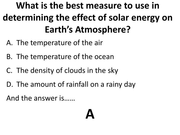 What is the best measure to use in determining the effect of solar energy on earth s atmosphere
