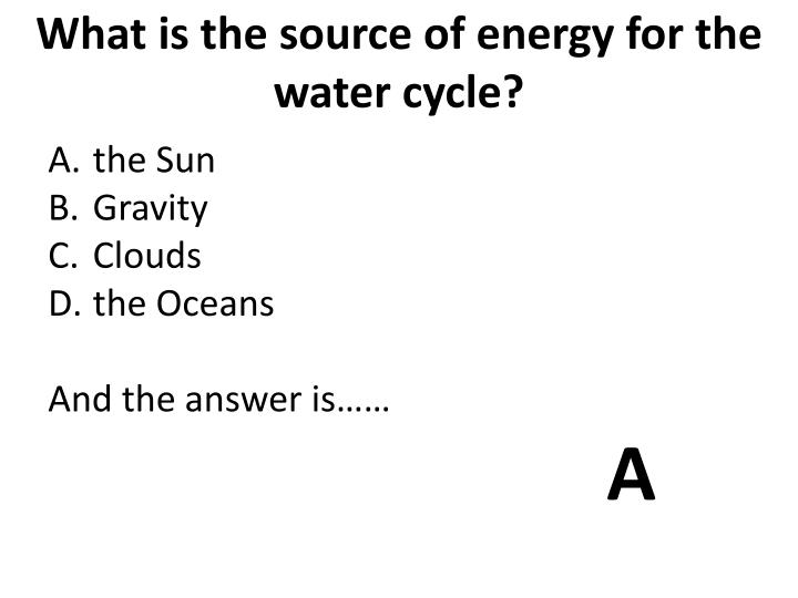 What is the source of energy for the water cycle?