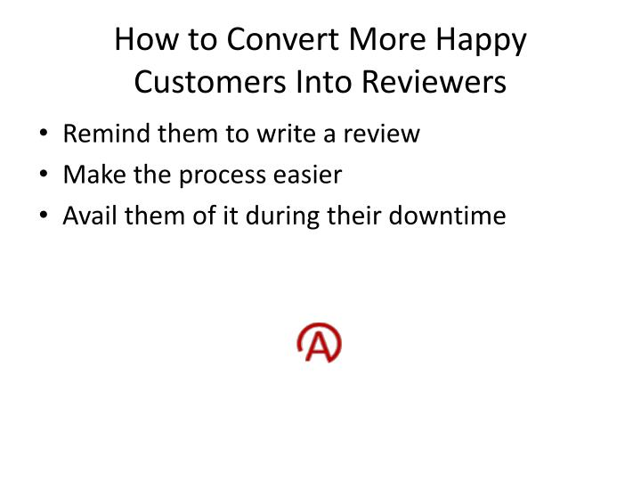 How to Convert More Happy Customers Into Reviewers