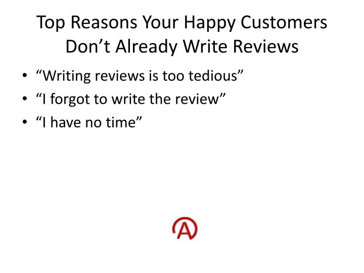 Top Reasons Your Happy Customers Don't Already Write Reviews