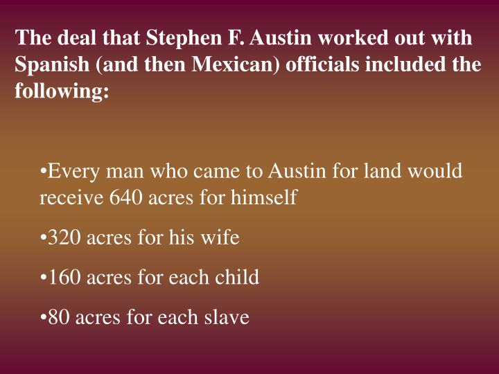 The deal that Stephen F. Austin worked out with Spanish (and then Mexican) officials included the following