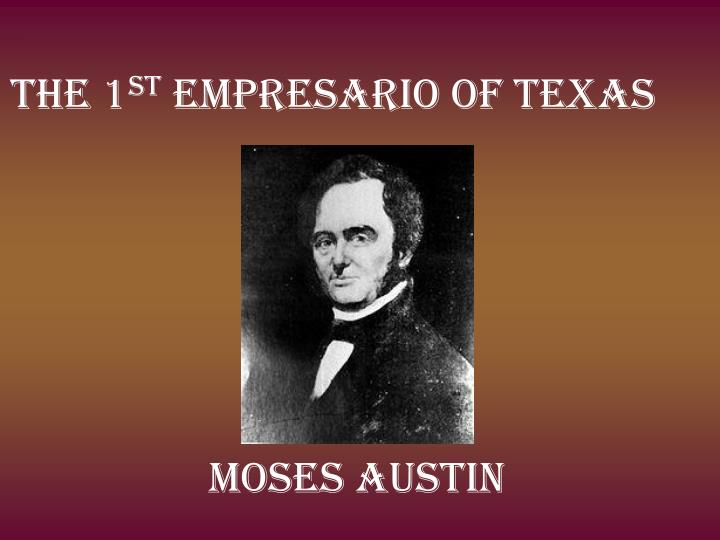 The 1 st empresario of texas