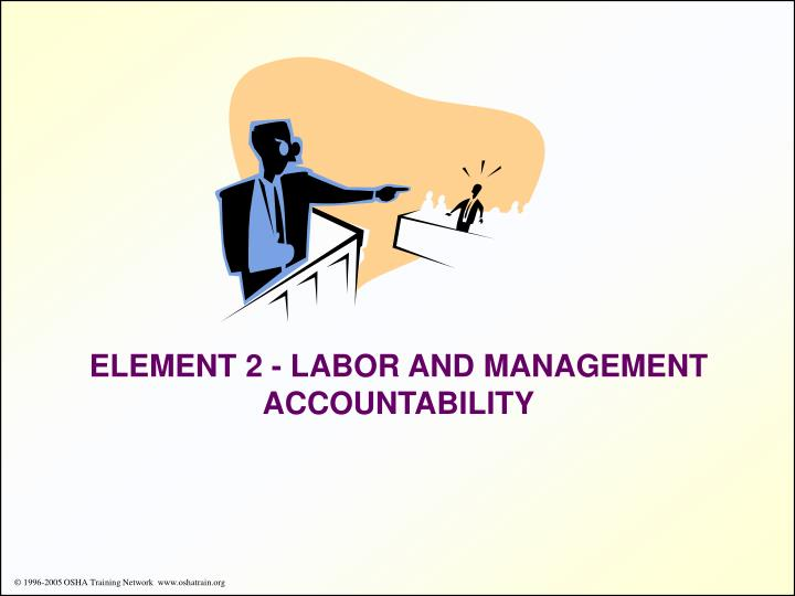ELEMENT 2 - LABOR AND MANAGEMENT ACCOUNTABILITY