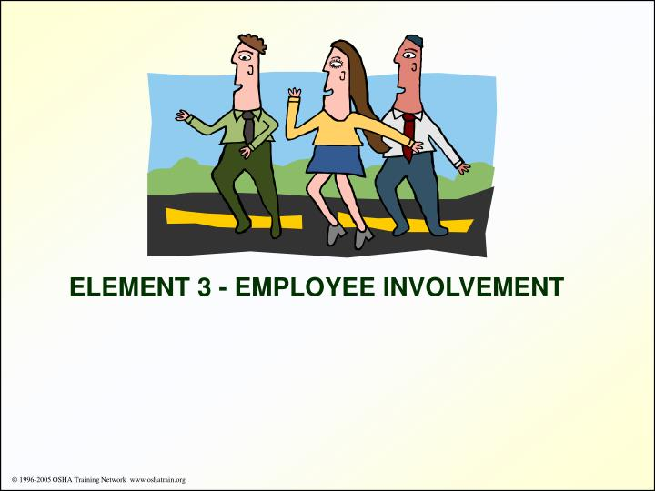 ELEMENT 3 - EMPLOYEE INVOLVEMENT