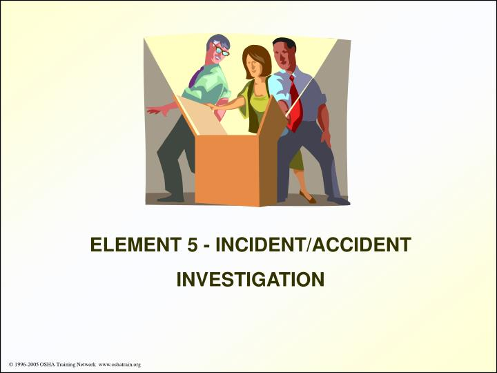 ELEMENT 5 - INCIDENT/ACCIDENT