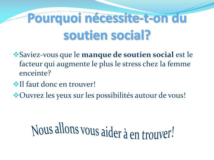 Pourquoi nécessite-t-on du soutien social?