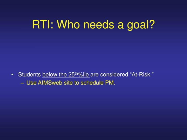 RTI: Who needs a goal?