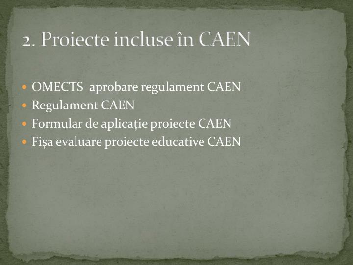 2. Proiecte incluse în CAEN
