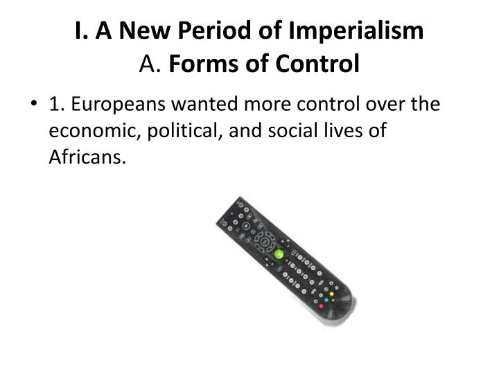 I a new period of imperialism a forms of control
