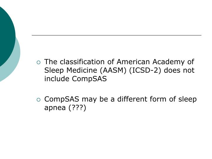 The classification of American Academy of Sleep Medicine (AASM) (ICSD-2) does not include CompSAS