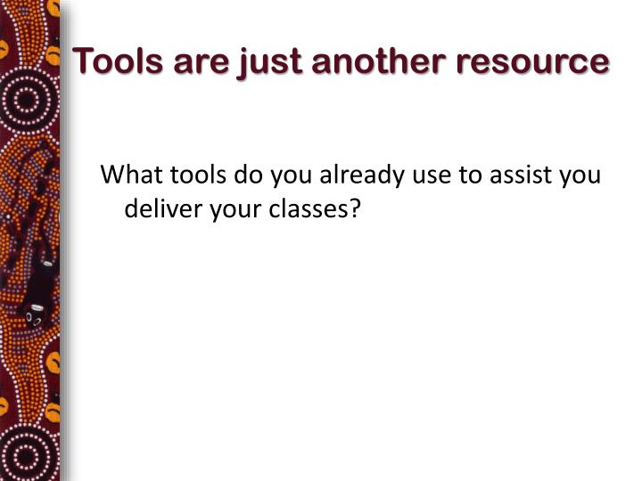 Tools are just another resource