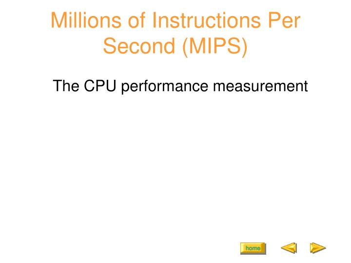 Millions of Instructions Per Second (MIPS)