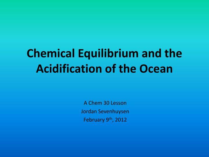 Chemical equilibrium and the acidification of the ocean