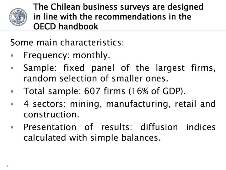 The chilean business surveys are designed in line with the recommendations in the oecd handbook