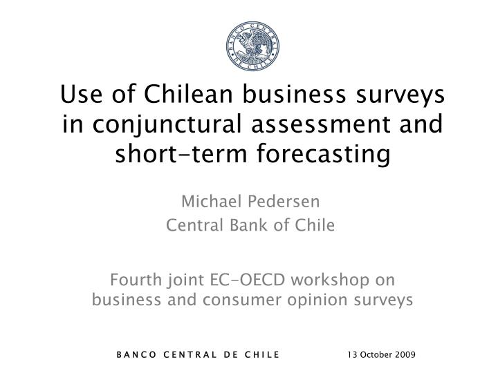 use of chilean business surveys in conjunctural assessment and short term forecasting