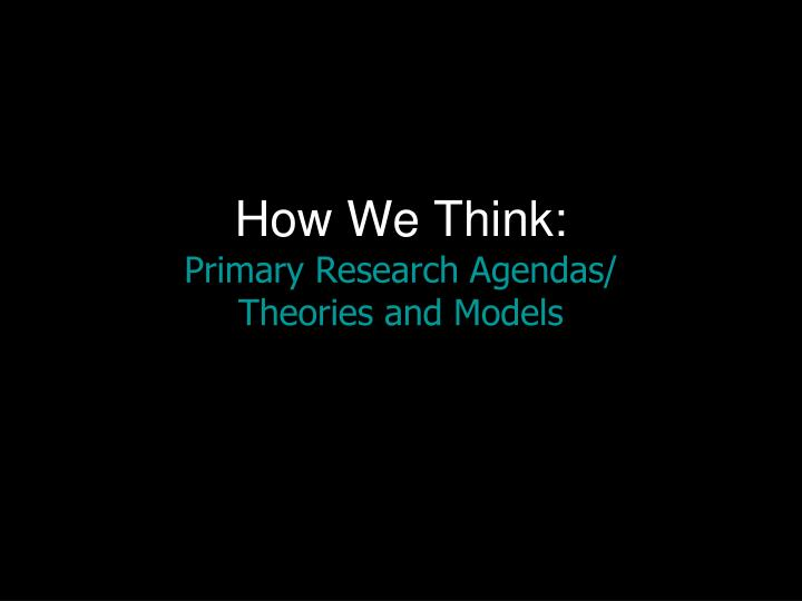 How we think primary research agendas theories and models