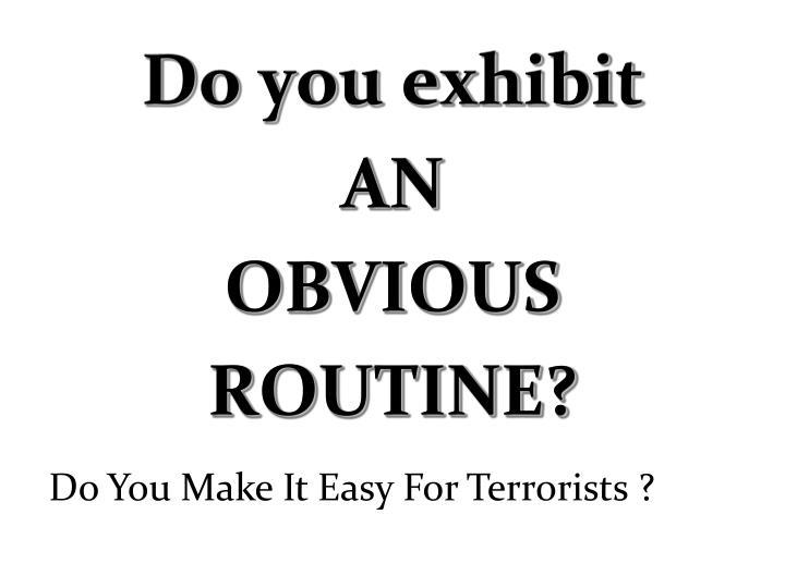 Do you exhibit