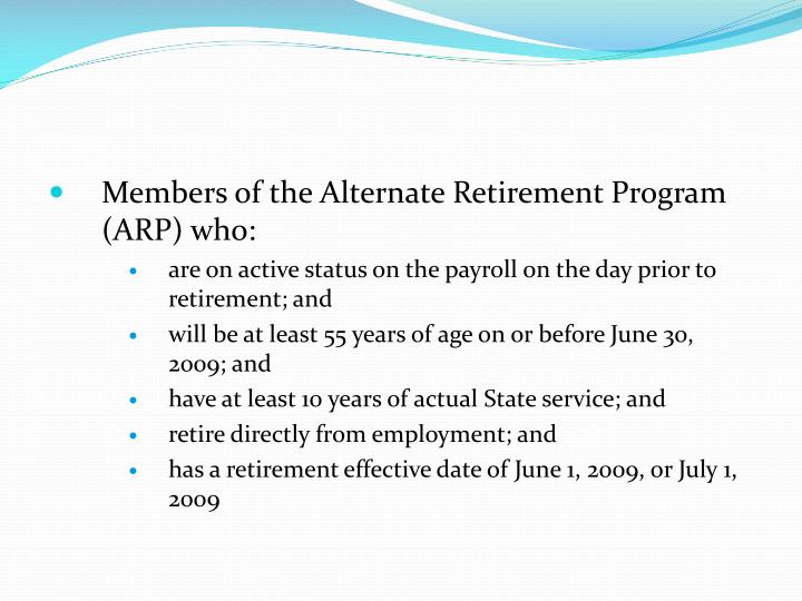 Members of the Alternate Retirement Program (ARP) who: