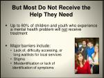 but most do not receive the help they need