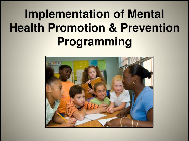 Implementation of Mental Health Promotion & Prevention Programming