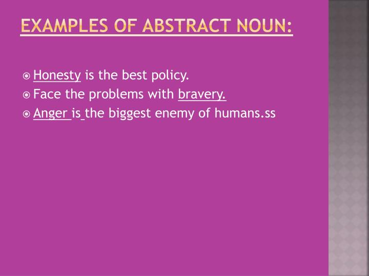 Examples of Abstract Noun: