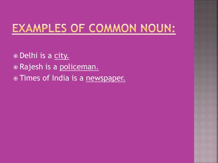 Examples of Common Noun: