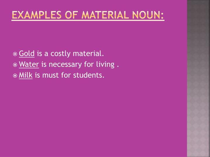 Examples of Material Noun:
