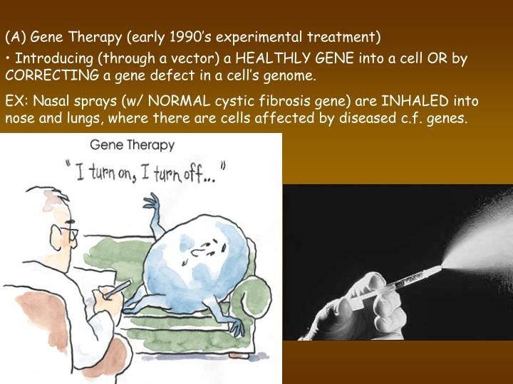 (A) Gene Therapy (early 1990's experimental treatment)