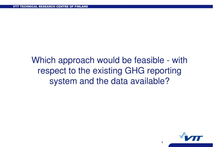 Which approach would be feasible - with respect to the existing GHG reporting system and the data available?
