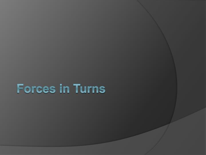 Forces in Turns