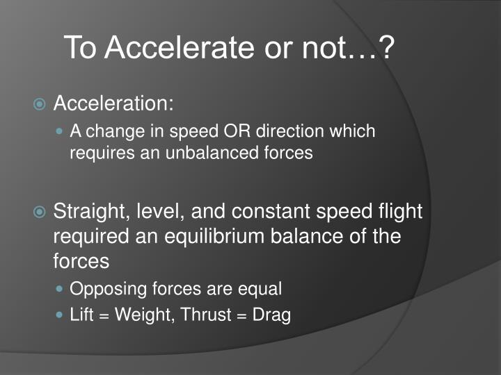 To Accelerate or not…?