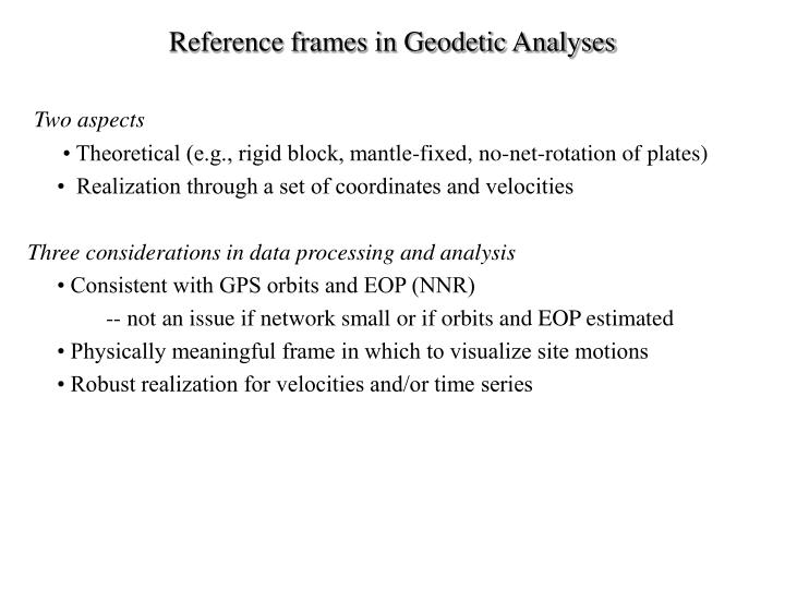 Reference frames in Geodetic Analyses