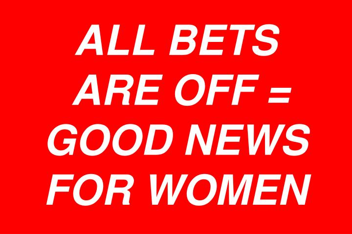 All bets are off good news for women