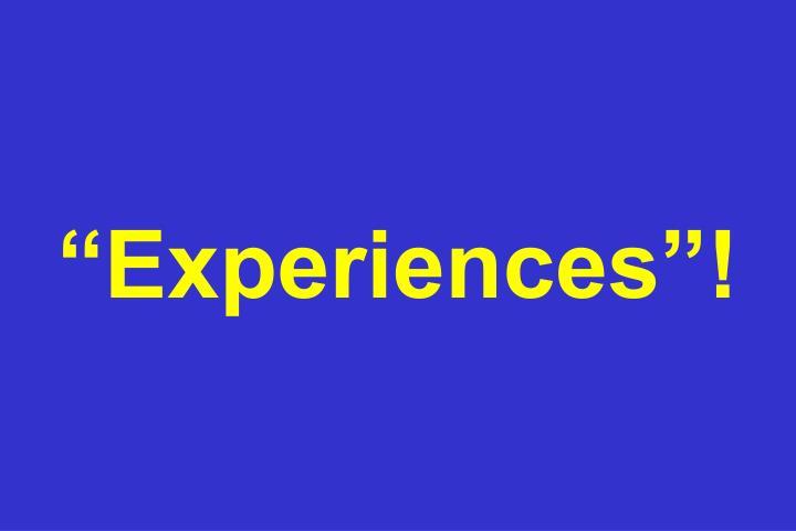 """""""Experiences""""!"""