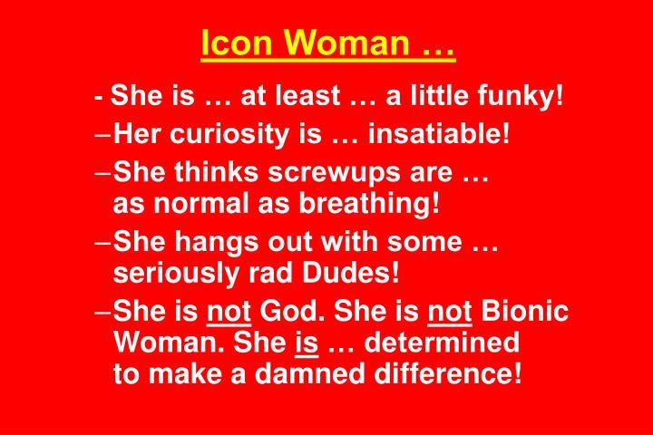 Icon Woman …