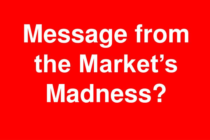 Message from the market s madness
