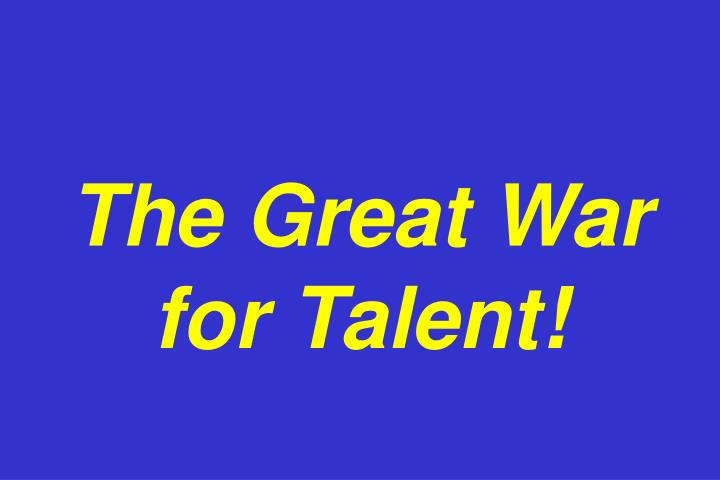 The Great War for Talent!