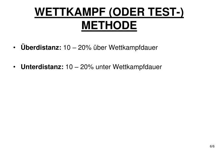 WETTKAMPF (ODER TEST-) METHODE