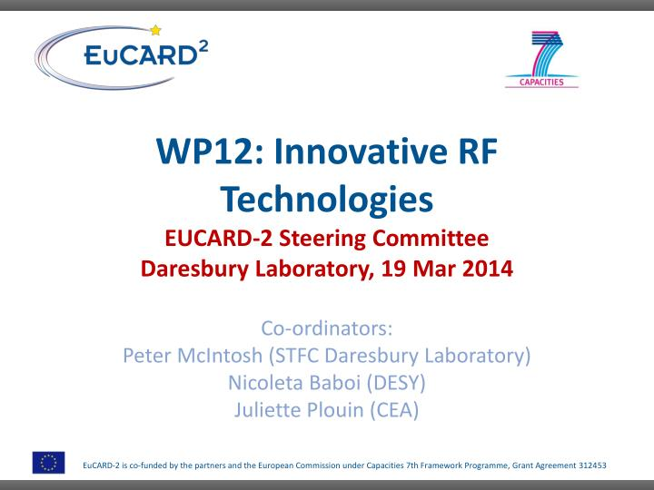 Wp12 innovative rf technologies eucard 2 steering committee daresbury laboratory 19 mar 2014